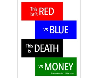 March For Our Lives Poster, Protest Sign, This Isn't Red Vs. Blue This is Death Vs. Money, Emma González, Gun Law Reform, Anti-Gun Lobby