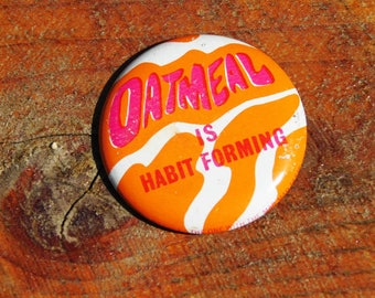 Vintage 60s Oatmeal is Habit Forming Pinback Button
