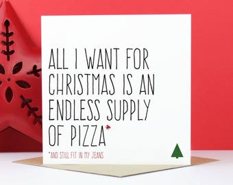 Funny Pizza Christmas card, Foodie Christmas card, Pizza lover, All I want for Christmas is an endless supply of pizza