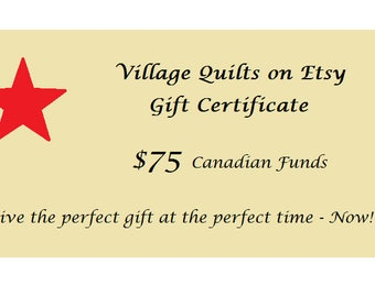 Gift Certificate for Village Quilts, 75 Dollars in Canadian Funds, Downloadable Gift Certificate, Redeemable Exclusively at Village Quilts