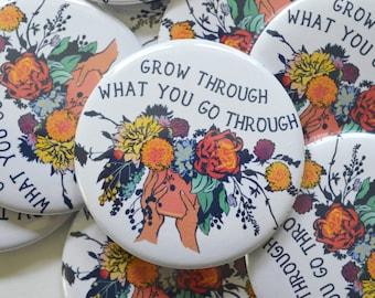 "Self Care Pin: Grow Through What You Go Through, Large 2.25"" Feminist Pin"