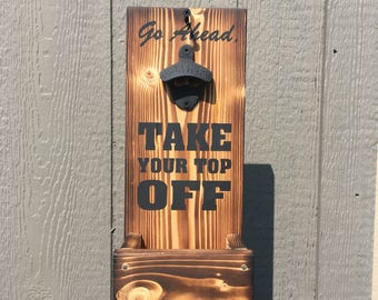 Beer bottle opener Take Your Top Off  with cap catcher torched wood and painted lettering