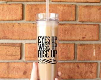 Eyes Up Wise Up Rise Up Tumbler | Tall Skinny Coffee Tumbler | Iced Coffee Cup | Hamilton | Southern Sweetheart Gifts