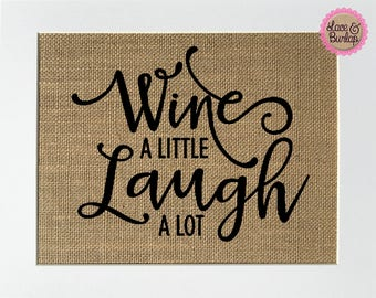UNFRAMED Wine A Little Laugh A Lot / Burlap Print Sign 5x7 8x10 / Rustic Vintage Wedding Home Sign Fun Wine Lover Sign