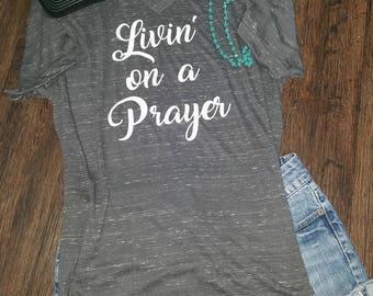 Livin' on a Prayer, Spiritual shirt, Religious tee, Christian tee,  Ladies Tee,  Mom Tee, Trendy tee,  Tees, Graphic tees,