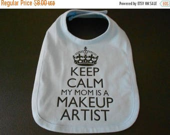 ON SALE Keep Calm My Mom/Dad is a Makeup Artist or other Profession - Custom Baby Bib - Baby Blue, Pink or White