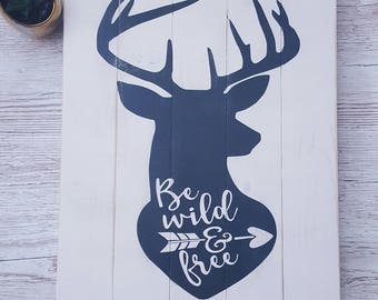 Painted lightly distressed Stag be wild & free wooden sign.