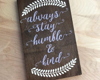 Always Stay Humble & Kind - Birch Wood stained and hand painted Sign