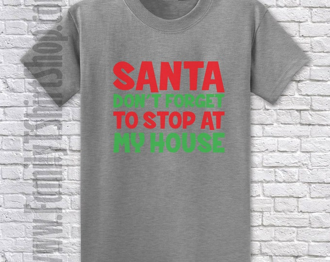 Santa Don't Forget To Stop At My House T-shirt