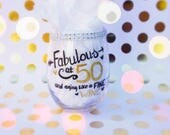 Fifty and Fabulous Wine Glass - Personalized Birthday Girl Wine Glass For Over the Hill and 50th Birthday Celebrations!