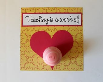 """EOS Lip Balm """"Teaching is a Work of Heart"""" Card • Teacher Appreciation Gift • Gifts for Teachers • Thank You Card • Gift for Her"""