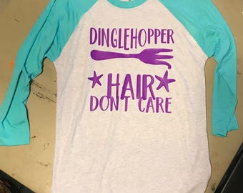 Dinglehopper hair, dont care raglan, dinglehopper hair tshirt, little mermaid shirt, Ariel shirt