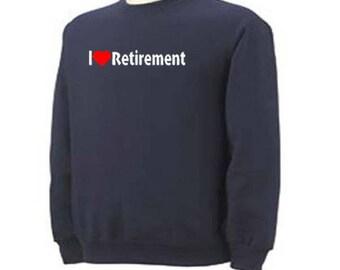 I LOVE RETIREMENT Retired Retire Aging Adult Sweatshirt