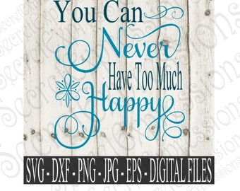 You Can Never Have Too Much Happy Svg, Inspirational Svg, Happy Svg, Digital File, eps, png JPEG DXF, SVG Cricut, Svg Silhouette, Print File