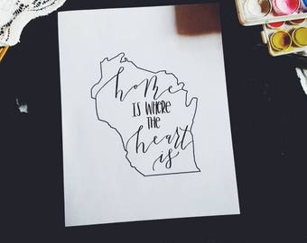 Home Is Where The Heart Is Wisconsin Hand-lettered 8x10 Art