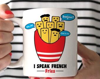 Funny French Fry Coffee Mug I Speak French Fries - French Fry Mug - Gift for French Fry Lover