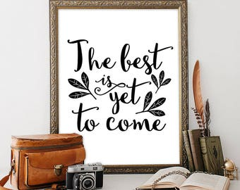The best is yet to come Printable art INSTANT DOWNLOAD Home decor Minimalist poster Dorm wall art Typography quote Black and white wall art