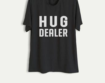 Hug Dealer Shirt Funny TShirts with sayings Slogan Tee Tumblr Grunge Graphic Tee Cool T-Shirts Womens Mens Fashion Teen Girl Boy Gifts