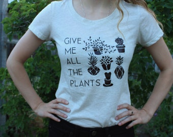 Gift for Women - Crazy Plant Lady - Plant Lovers Gift - Plant Lady Shirt - Plants - Gardening Gift - Nature - Tree - Give Me All the Plants