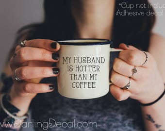 My Husband is Hotter Than My Coffee Adhesive Decal DIY Glass Coffee Mug Tumbler Espresso Latte Do It Yourself Custom Personalize Gift Budget