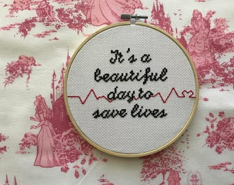 It's a beautiful day to save lives cross stitch