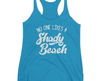 No One Likes A Shady Beach - Women's Racerback Tank - Triblend, Funny, Vacation, Beach Life, Ladies, Cute, Handwritten, Ocean, Sea
