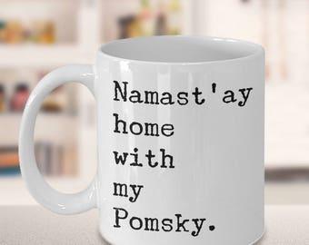 Pomsky Gifts - Pomsky Mug - Namast'ay Home With My Pomsky Mug Herbal Tea & Coffee Ceramic Coffee Cup