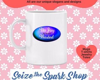 No Joy is ever Wasted Mug - be joyful, sharing the moment, enjoyment, fulfilled, gladness, happy mug