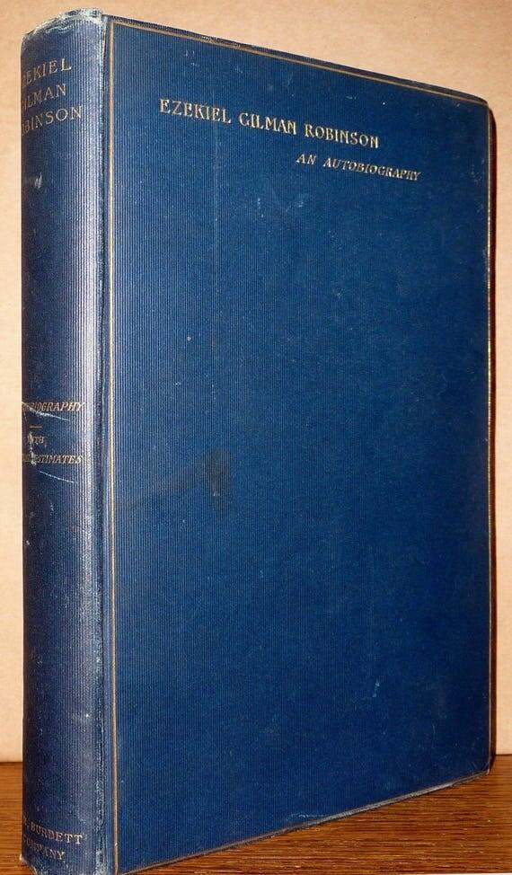 Ezekiel Gilman Robinson: An Autobiography 1896 1st Edition Hardcover HC - Baptist Theologian Christian Religion Antique