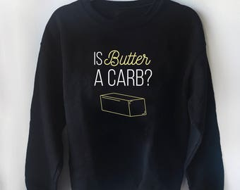 is butter a carb, sweater, pullover sweatshirt, mean girls, mean girls quote, bulletproof coffee, macros, movie quote, funny sweater, gift