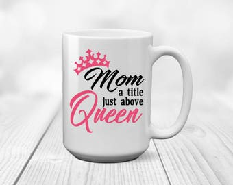 Mom Title Above | Above Queen | Mothers Day Gift | Gift from Daughter | Gift From Son | Gift for Mom | Mothers Day | Mom Birthday | Mom Gift