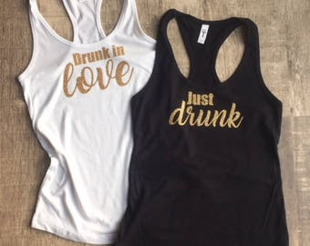 Drunk in Love / Just Drunk Shirts - Bachelorette Party Shirts  - Bachelorette Party Tank Tops - Drunk In Love Shirt - Just Drunk Shirt