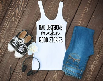 Bad Decisions Make Good Stories Quote Small to XL Size Women's Tank Top/Women's Tee/Fun Shirt/Classy Shirt/Casual Tank Top