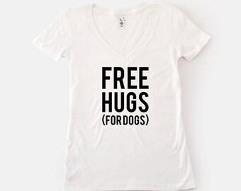 Free Hugs for Dogs Shirt | Funny Dog Mom Shirt | Dog Lover Gift