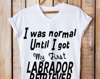 I Was Normal Until I Got My First Labrador Retriever