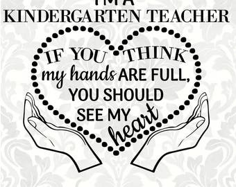 I'm a Kindergarten Teacher; If you think my hands are full, you should see my heart (SVG, PDF, Digital File Vector Graphic)