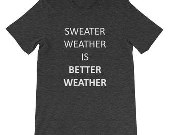 Sweater Weather is Better Weather Short-Sleeve Women's Men's Graphic T-Shirt