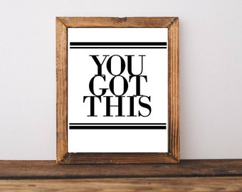 Printable Quotes, You Got This, Printable Quotes, Home Decor, Printable Wall Art, Printable Art, Digital Download, Instant Download, Poster