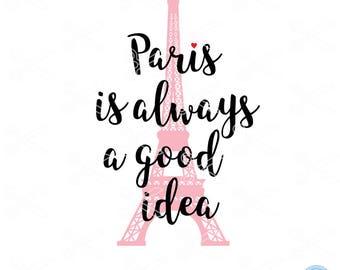Paris SVG, PNG, EPS, Dxf, Cutting Files, Paris is always a good idea, Love Paris Svg, Valentine Svg, eiffel tower svg, french svg files