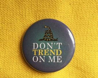Don't Trend on Me 1.25 in pinback button