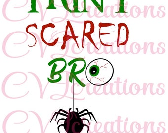 I Ain't scared bro Halloween SVG PNG DXF