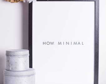 How Minimal | Print | A4 | A3 | Monochromatic | Funny | Typography