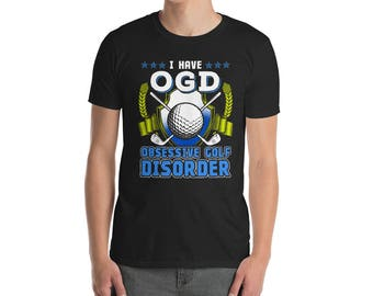 Unisex Golf Shirt - Obsessive Golf Disorder - Funny Golf Shirts - Golf Gifts - Golfing T-Shirt - Golfer Shirts - Gift For Golfer - Golfing G