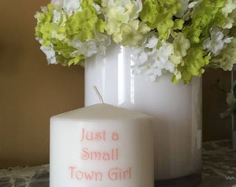 Just A Small Town Girl Candle, Southern Decor, Floral, Gift, Country Girl Short Pillar Candle