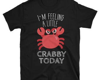 Feeling a Big Crabby Today Crab Pun Geek Humor Sarcasm T-Shirt Tee Shirt