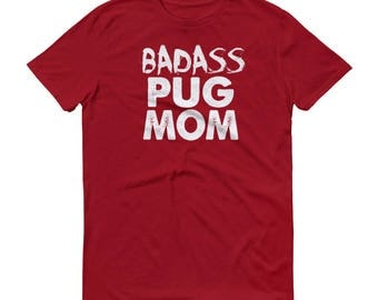 Badass Pug MOM T-Shirt - Funny Pug Shirt - Dog Mom Gift