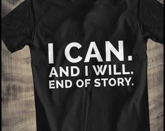 i can and i will end of story T-Shirt