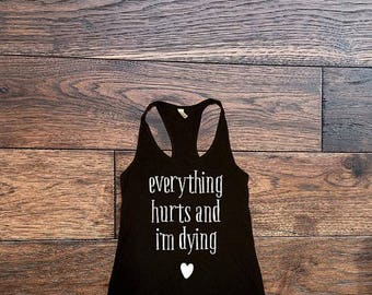 Everything Hurts And Im Dying Workout Tank Top Fitness Shirt Gym Time