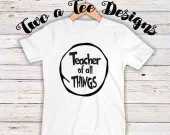 Teacher of all things, twoateedesigns, dr.seuss shirt, thing one shirt, things shirt, things teaching, teacher thing, teacher shirt, custom