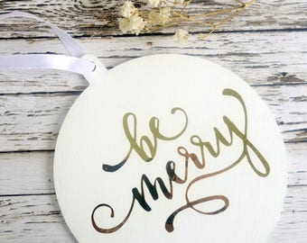 Be Merry white & metallic gold Christmas ornament. Modern round wood bauble decoration with words/text/lettering.